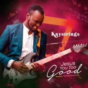 Kaystrings - Jesus You Too Good